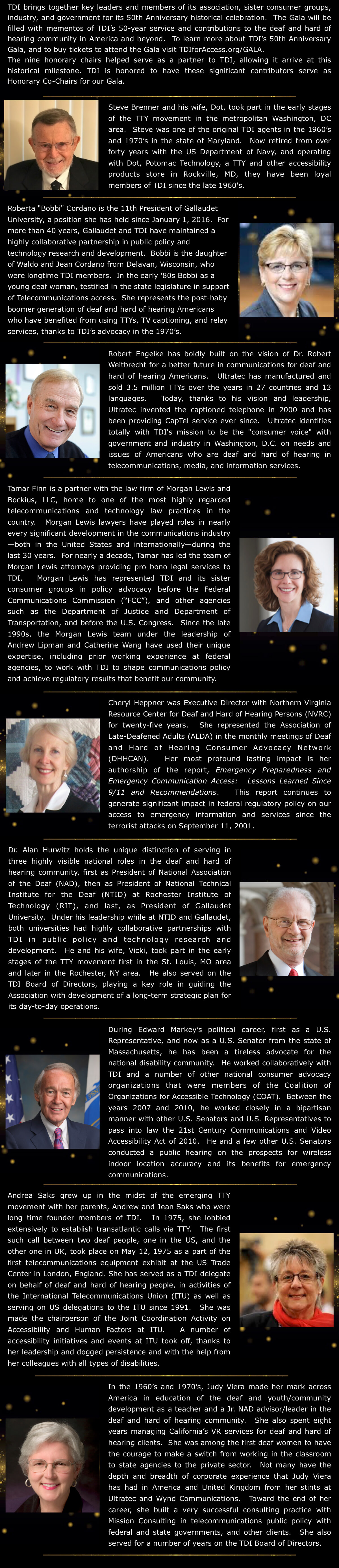 Introducing Nine Honorary Co-Chairs of TDI's 50th Anniversary Gala -- TDI brings together key leaders and members of its association, sister consumer groups, industry, and government for its 50th Anniversary historical celebration. The Gala will be filled with mementos of TDI's 50-year service and contributions to the deaf and hard of hearing community in America and beyond. To learn more about TDI's 50th Anniversary Gala, and to buy tickets to attend the Gala visit TDIforAccess.org/GALA. 