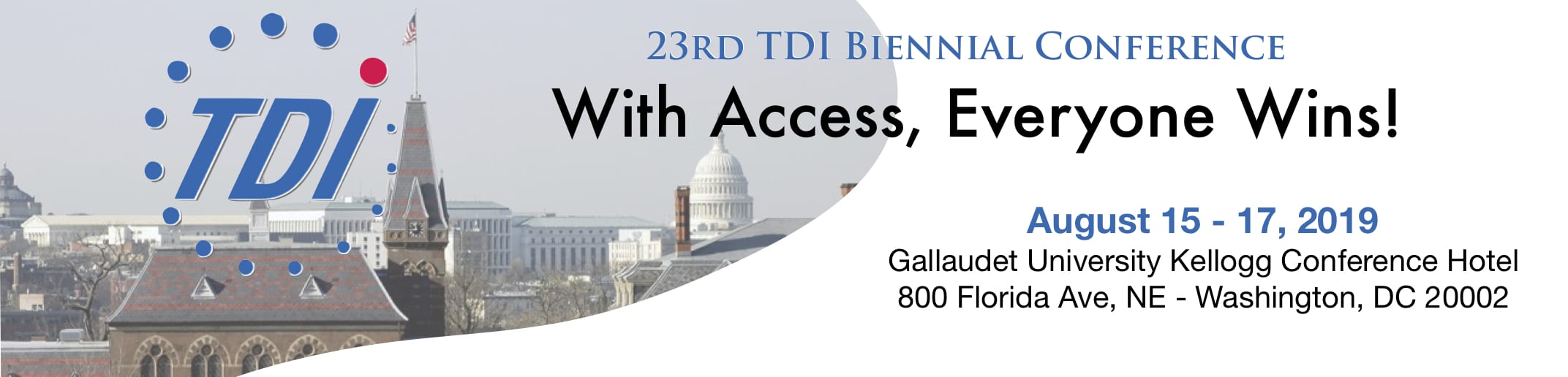 """Aerial view of Gallaudet's Chapel Hall and the US Capitol. Text reads: (TDI logo) 23rd TDI Biennial Conference """"With Access, Everyone Wins!"""" August 15-17, 2019 at Gallaudet University Kellogg Conference & Hotel"""